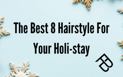 The Best 8 Hairstyle For Your Holi-stay